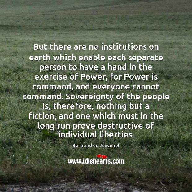 But there are no institutions on earth which enable each separate person Bertrand de Jouvenel Picture Quote