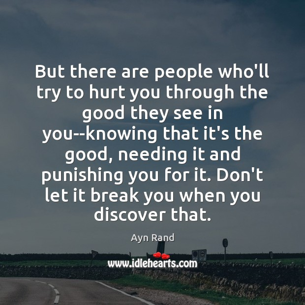 But there are people who'll try to hurt you through the good Image