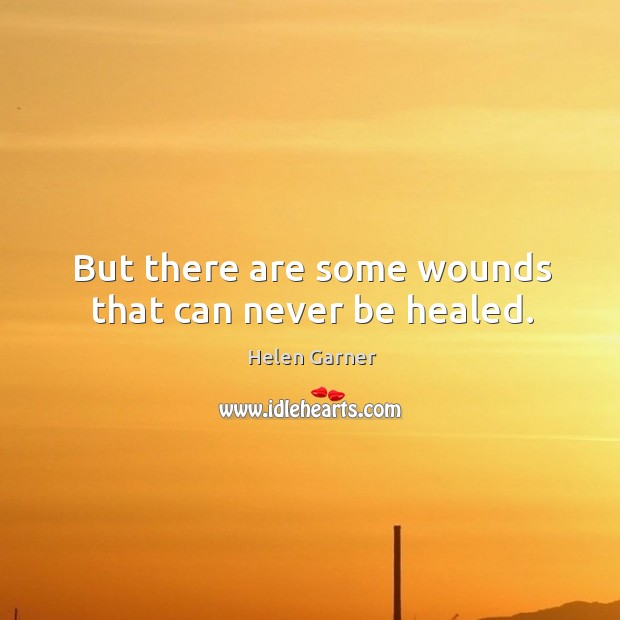 But there are some wounds that can never be healed. Image