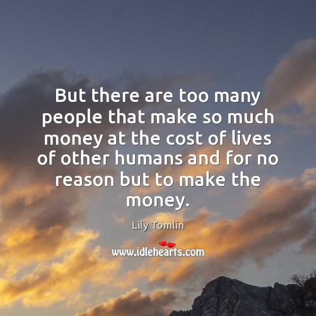 Image, But there are too many people that make so much money at