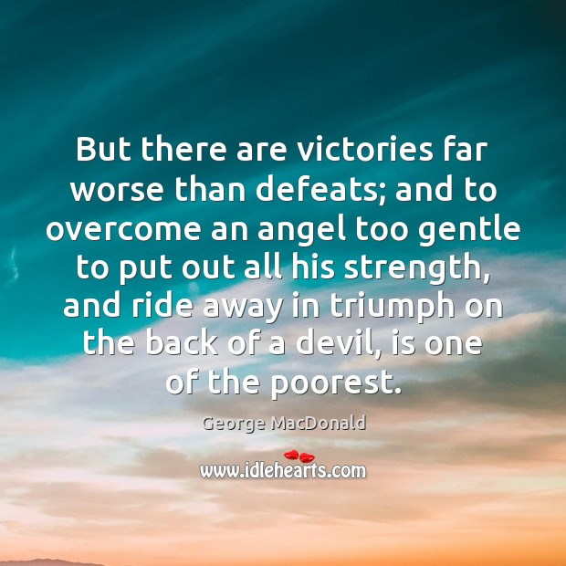Image, But there are victories far worse than defeats; and to overcome an