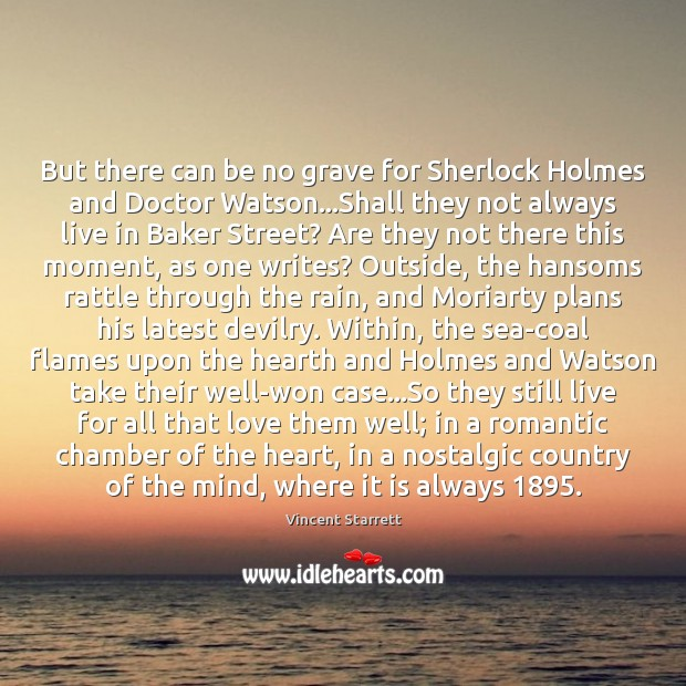 But there can be no grave for Sherlock Holmes and Doctor Watson… Image