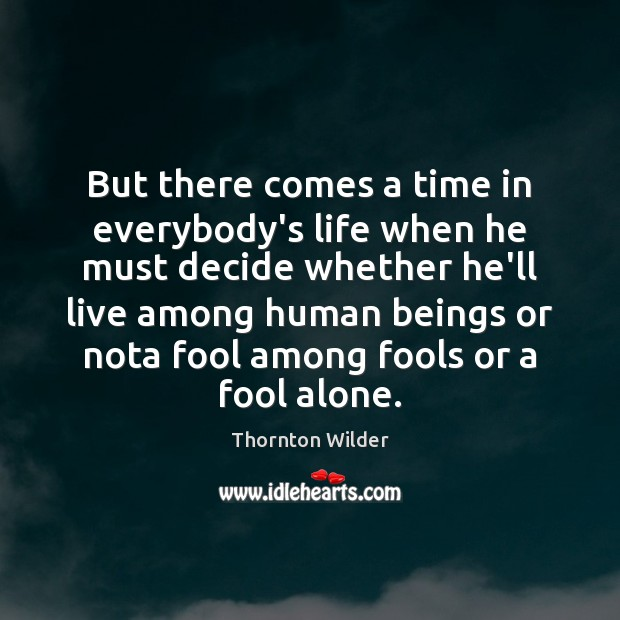 But there comes a time in everybody's life when he must decide Image