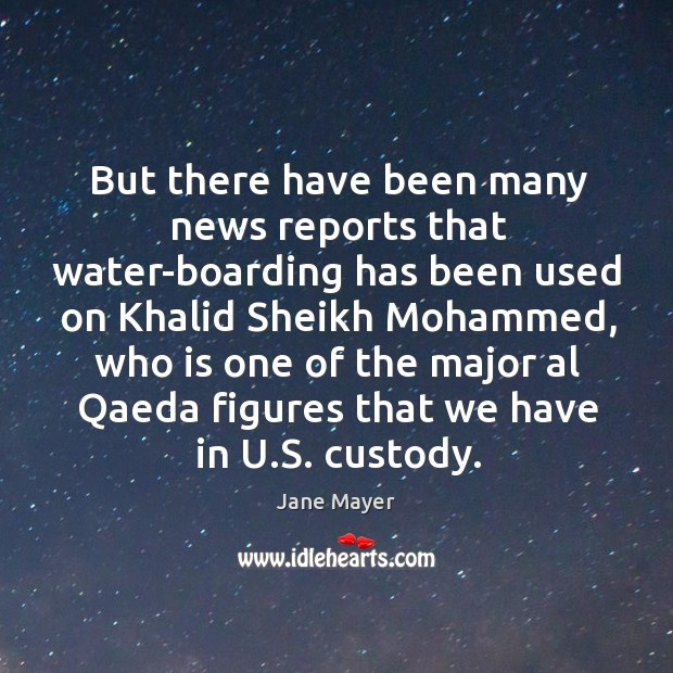 But there have been many news reports that water-boarding has been used on khalid sheikh mohammed Image