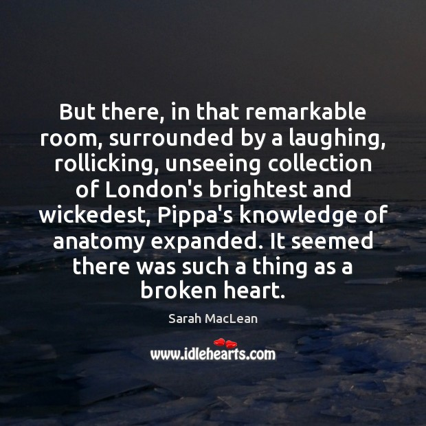 But there, in that remarkable room, surrounded by a laughing, rollicking, unseeing Sarah MacLean Picture Quote