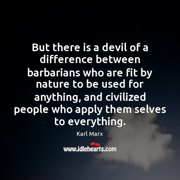 Image, But there is a devil of a difference between barbarians who are