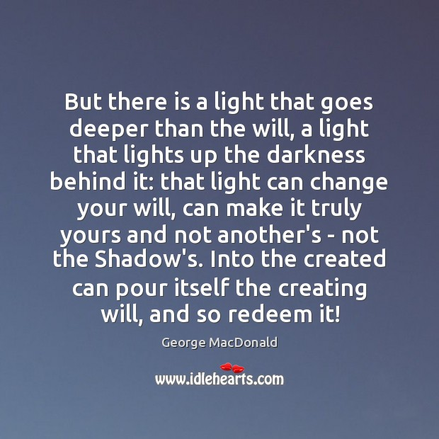 Image, But there is a light that goes deeper than the will, a