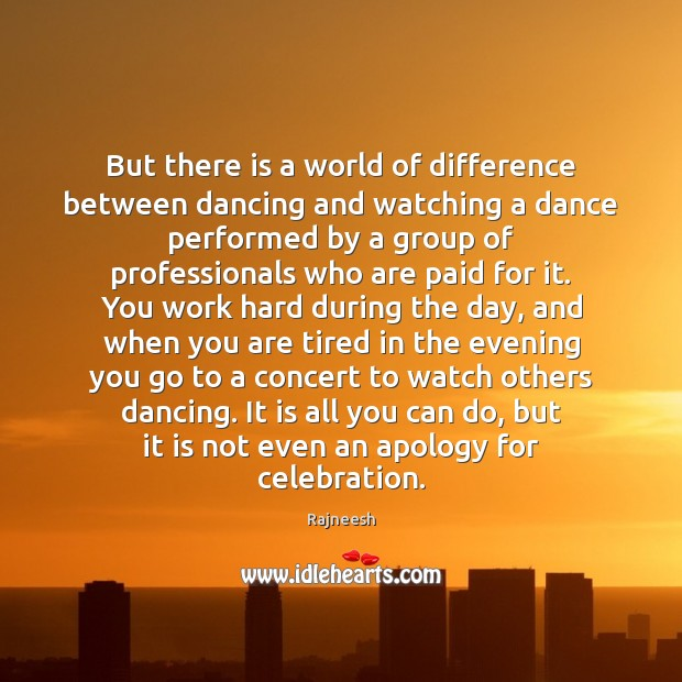 But there is a world of difference between dancing and watching a Image