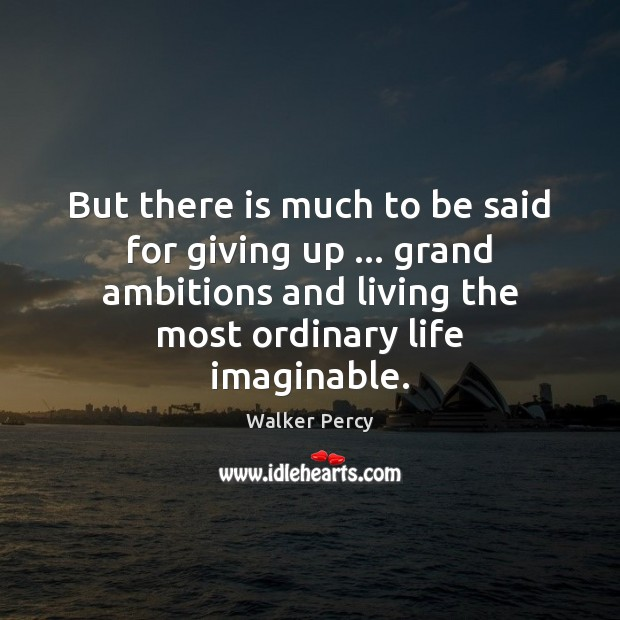 But there is much to be said for giving up … grand ambitions Image