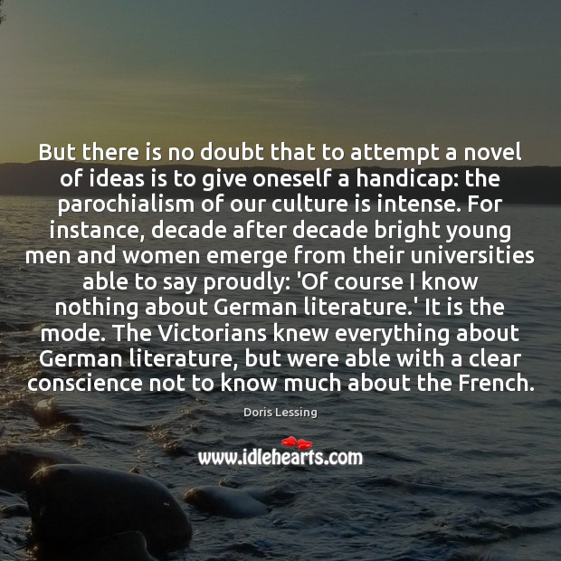 But there is no doubt that to attempt a novel of ideas Doris Lessing Picture Quote