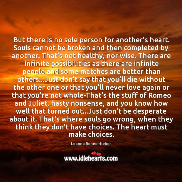 But there is no sole person for another's heart. Souls cannot be Leanna Renee Hieber Picture Quote