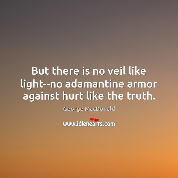 Image, But there is no veil like light–no adamantine armor against hurt like the truth.