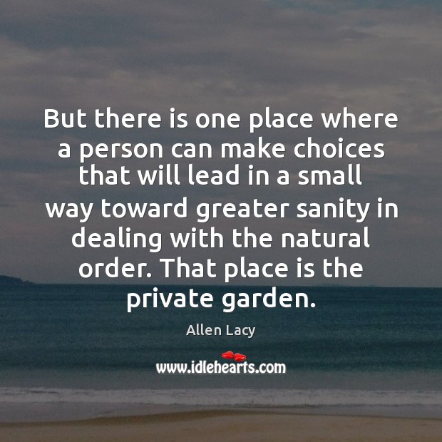 But there is one place where a person can make choices that Allen Lacy Picture Quote