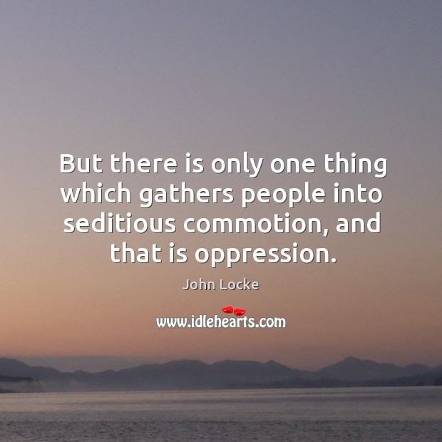 Image, But there is only one thing which gathers people into seditious commotion, and that is oppression.