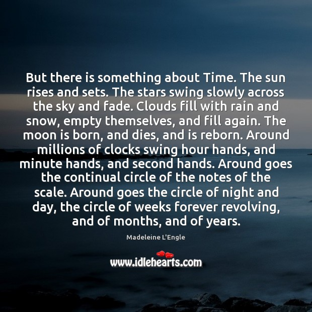 But there is something about Time. The sun rises and sets. The Image