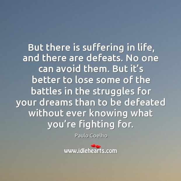 But there is suffering in life, and there are defeats. No one can avoid them. Image