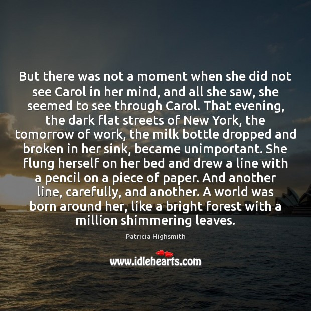 But there was not a moment when she did not see Carol Patricia Highsmith Picture Quote