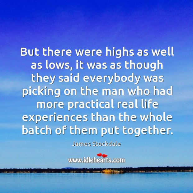 But there were highs as well as lows, it was as though they said everybody James Stockdale Picture Quote