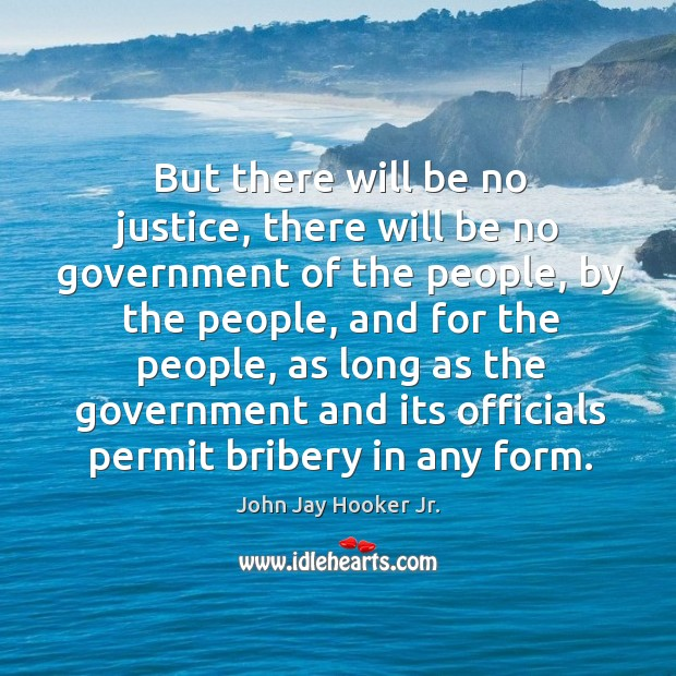 But there will be no justice, there will be no government of the people, by the people, and for the people Image