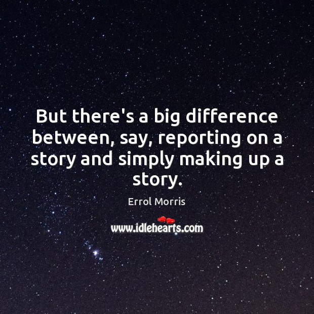 But there's a big difference between, say, reporting on a story and Image
