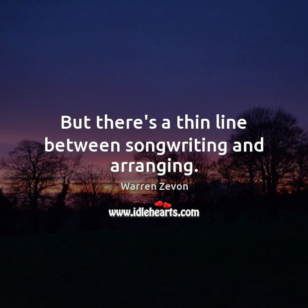 But there's a thin line between songwriting and arranging. Image