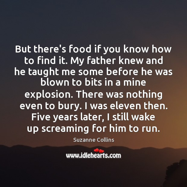 Image, But there's food if you know how to find it. My father