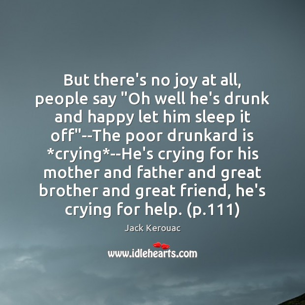 "But there's no joy at all, people say ""Oh well he's drunk Image"