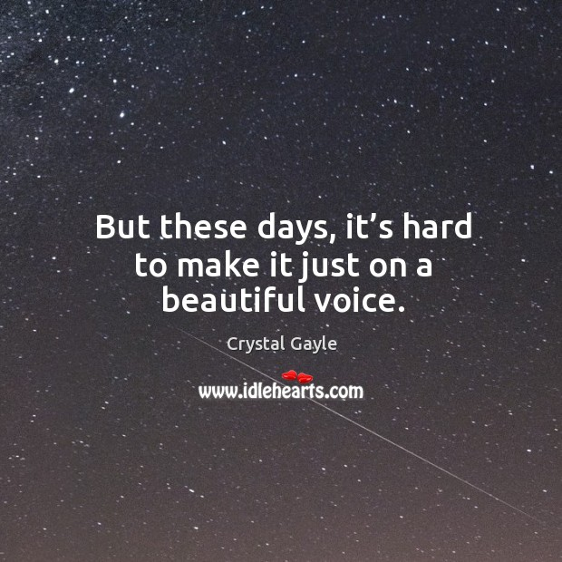 But these days, it's hard to make it just on a beautiful voice. Image