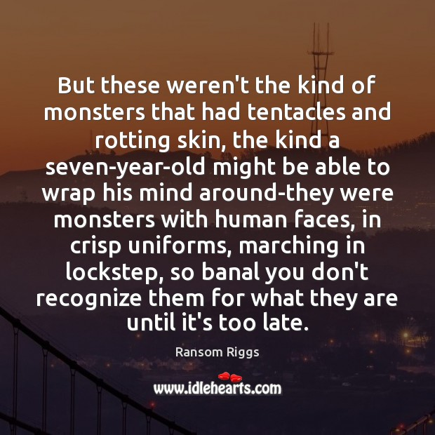 Ransom Riggs Picture Quote image saying: But these weren't the kind of monsters that had tentacles and rotting