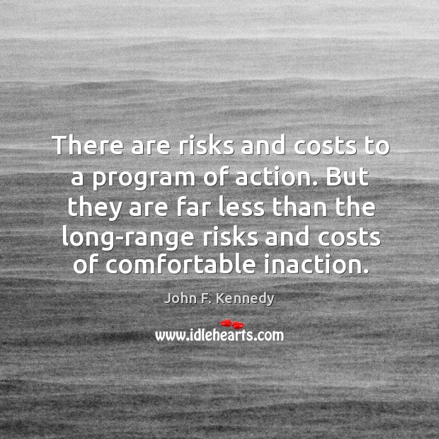 Image, But they are far less than the long-range risks and costs of comfortable inaction.