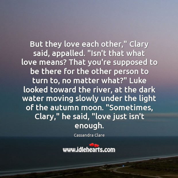 """But they love each other,"""" Clary said, appalled. """"Isn't that what love Image"""