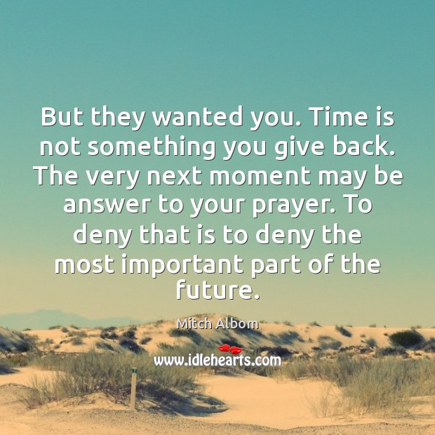 But they wanted you. Time is not something you give back. The Mitch Albom Picture Quote