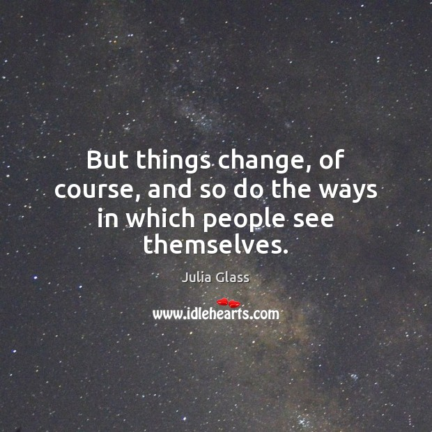 But things change, of course, and so do the ways in which people see themselves. Image