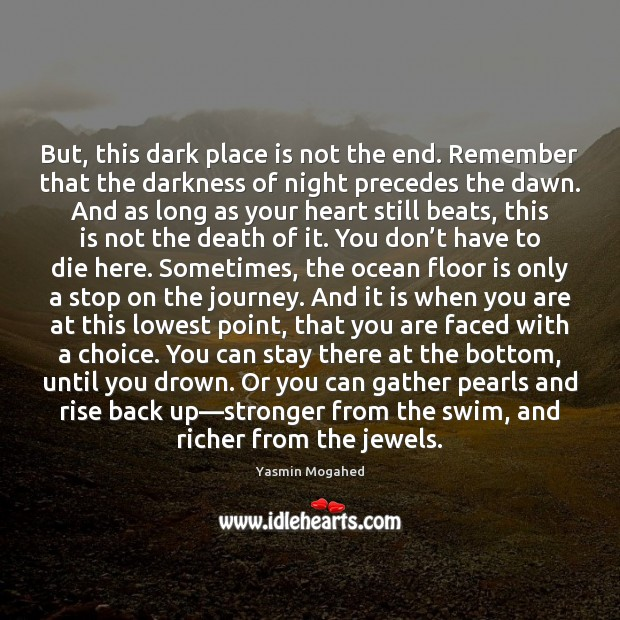 Image, But, this dark place is not the end. Remember that the darkness