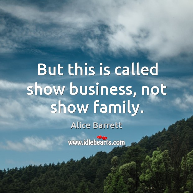 Image, But this is called show business, not show family.