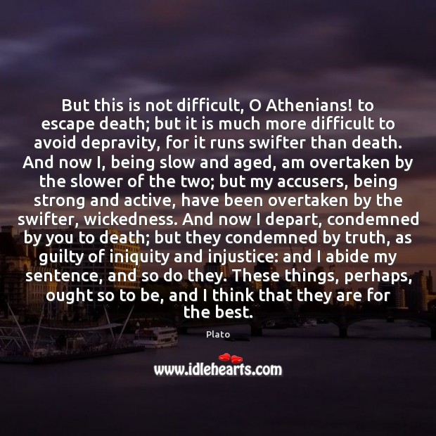 But this is not difficult, O Athenians! to escape death; but it Being Strong Quotes Image