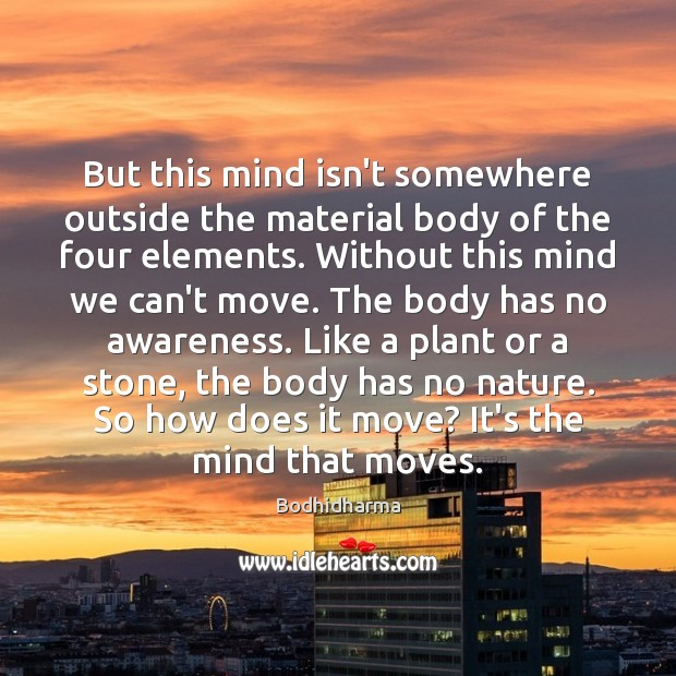 But this mind isn't somewhere outside the material body of the four Bodhidharma Picture Quote