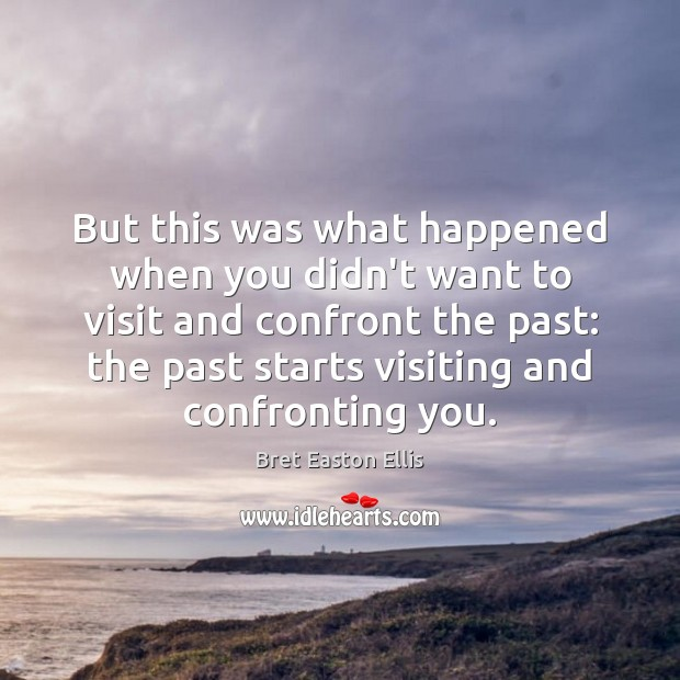 But this was what happened when you didn't want to visit and Bret Easton Ellis Picture Quote
