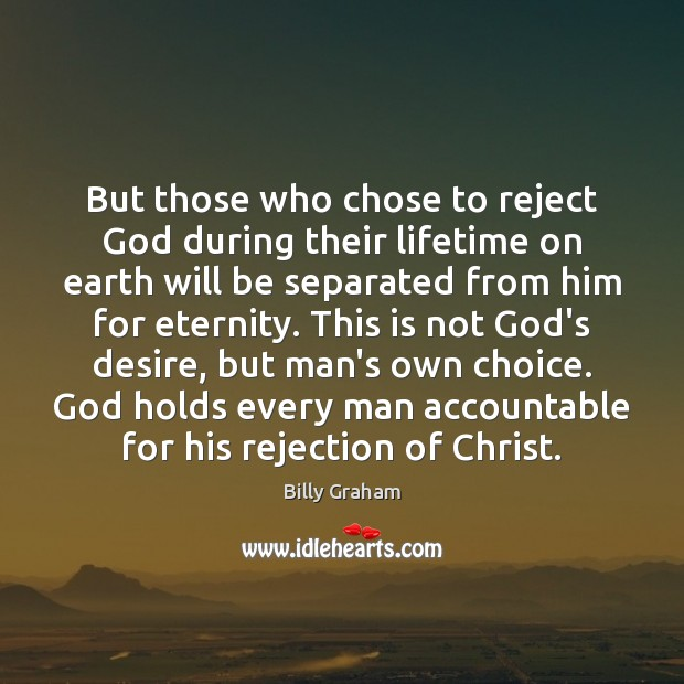 But those who chose to reject God during their lifetime on earth Image