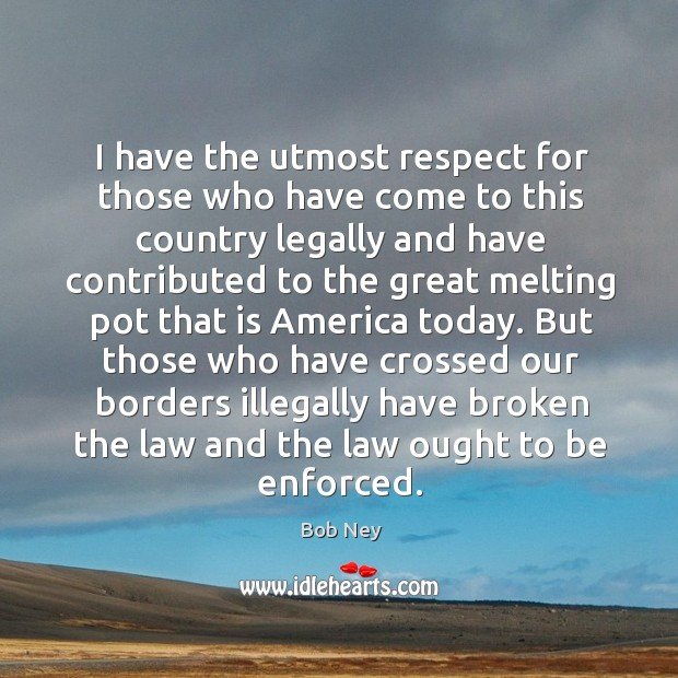 Image, But those who have crossed our borders illegally have broken the law and the law ought to be enforced.