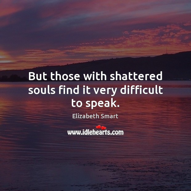 But those with shattered souls find it very difficult to speak. Image