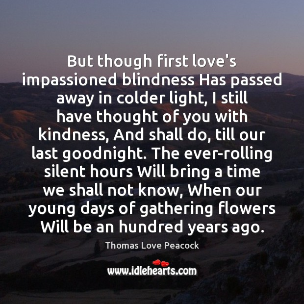 But though first love's impassioned blindness Has passed away in colder light, Thought of You Quotes Image
