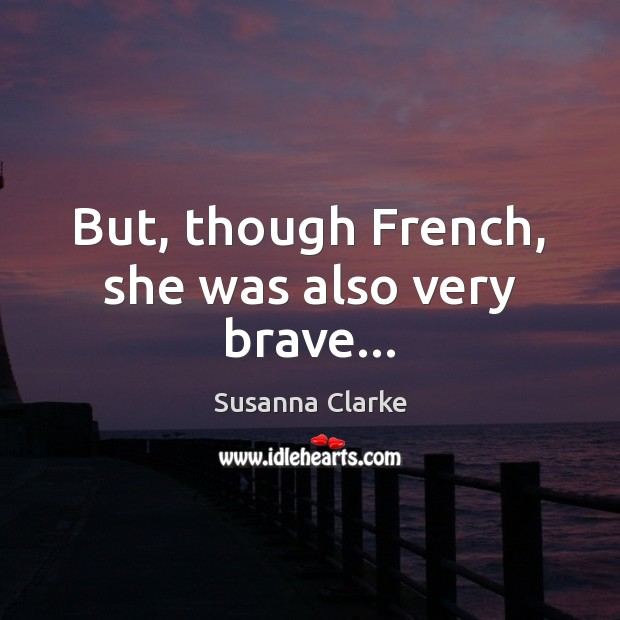 But, though French, she was also very brave… Image