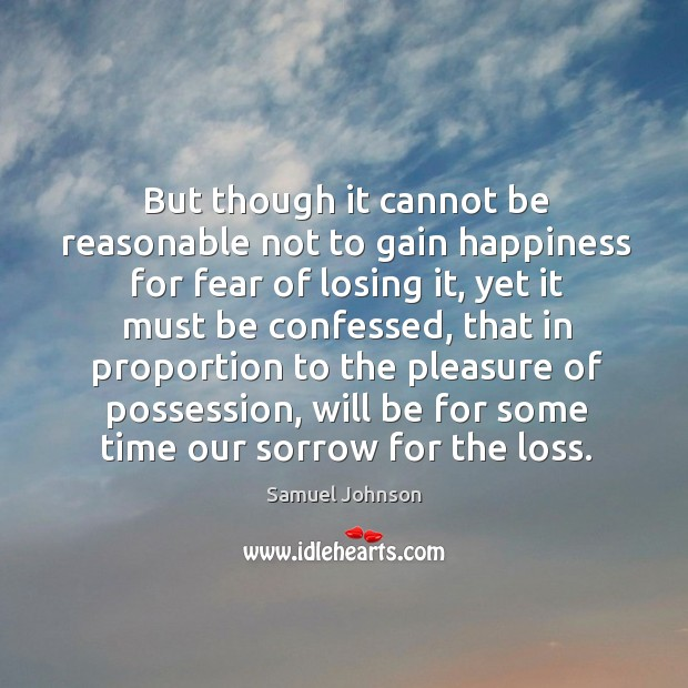 Image, But though it cannot be reasonable not to gain happiness for fear