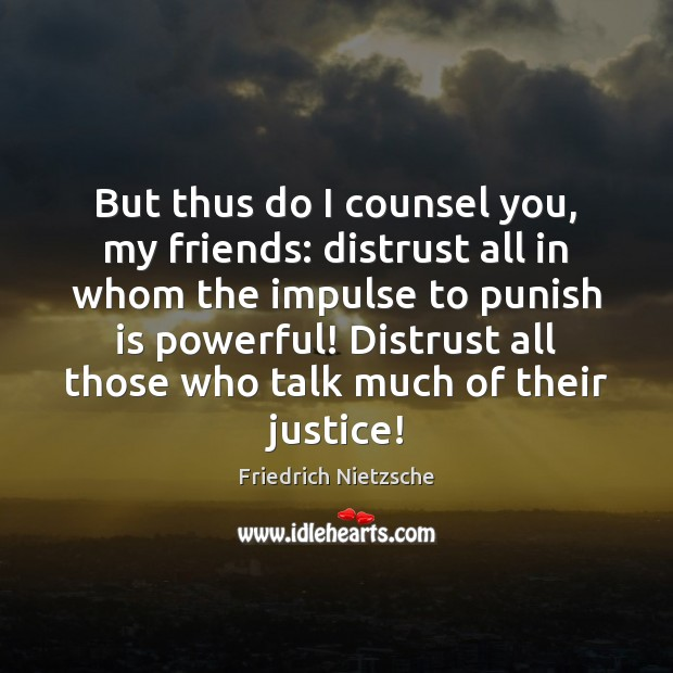 Image, But thus do I counsel you, my friends: distrust all in whom