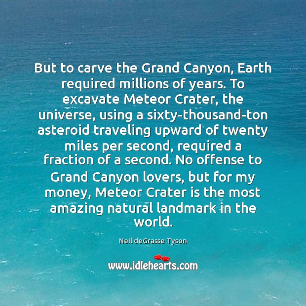 But to carve the Grand Canyon, Earth required millions of years. To Image
