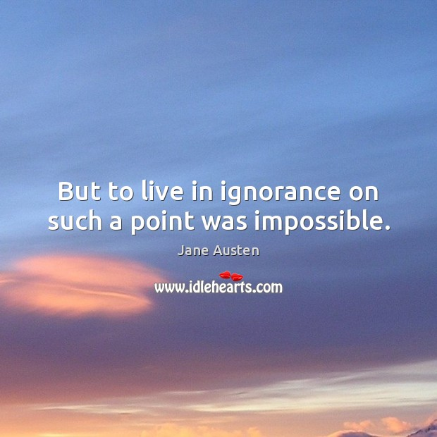 But to live in ignorance on such a point was impossible. Image