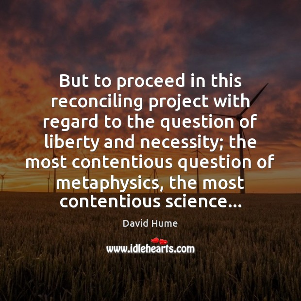But to proceed in this reconciling project with regard to the question David Hume Picture Quote