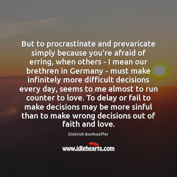 Image, But to procrastinate and prevaricate simply because you're afraid of erring, when