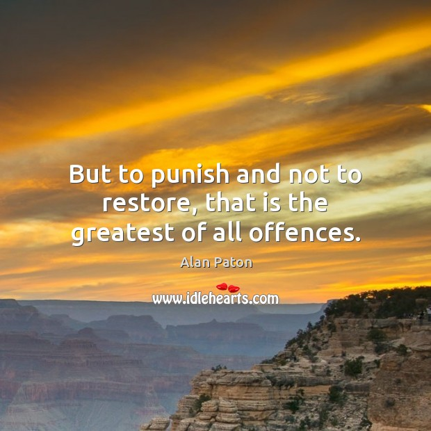 Image, But to punish and not to restore, that is the greatest of all offences.